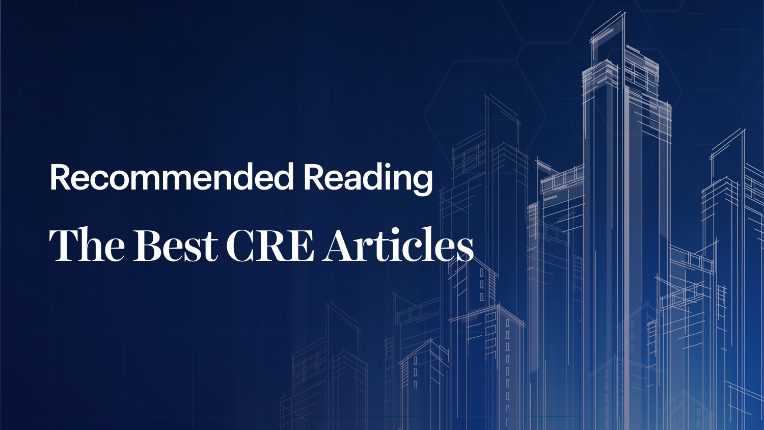 Recommended Reading - The Best CRE Articles From Across the Web