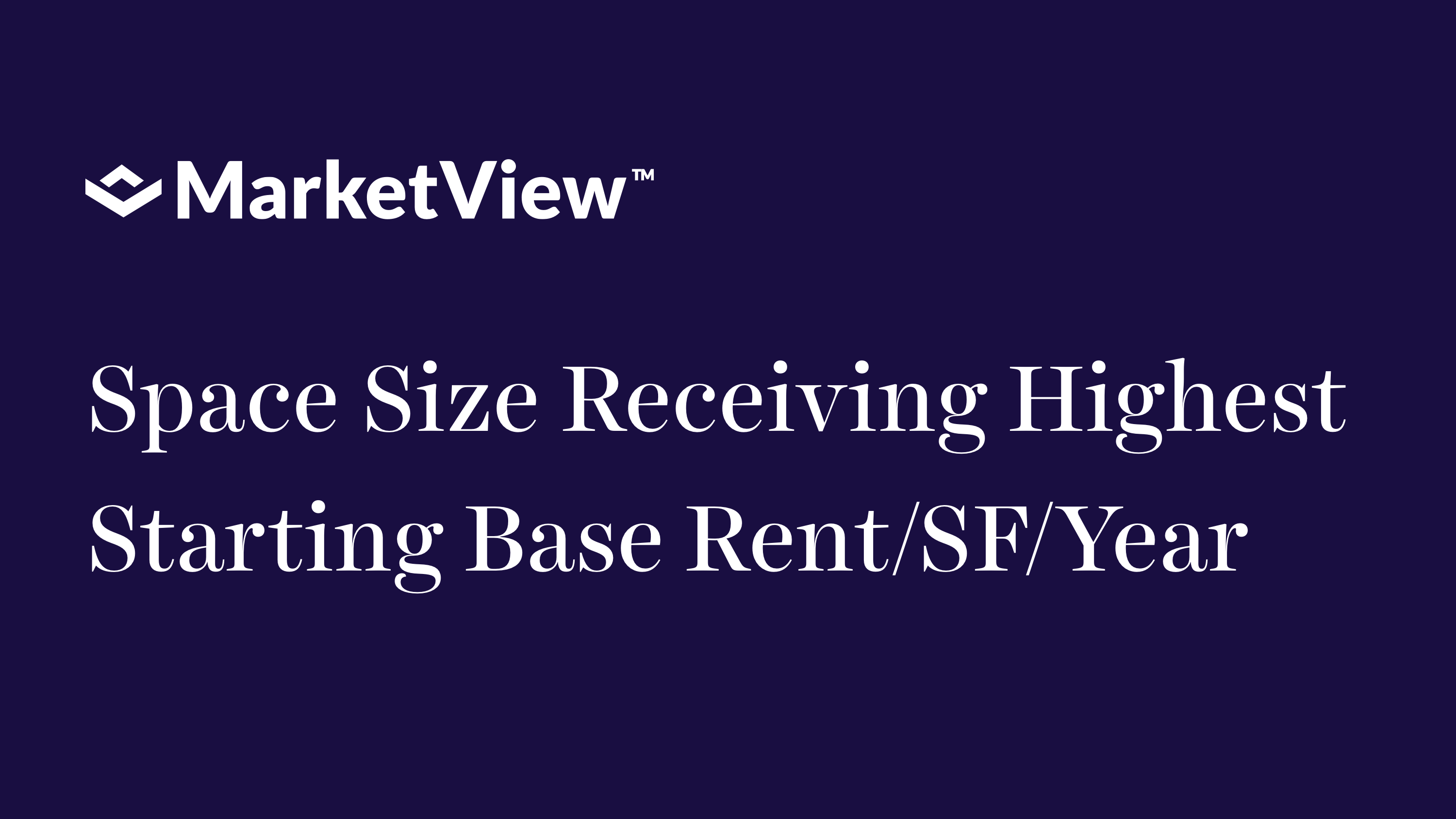 VTS MarketView Benchmarks - Space size receiving highest starting base rent SF year