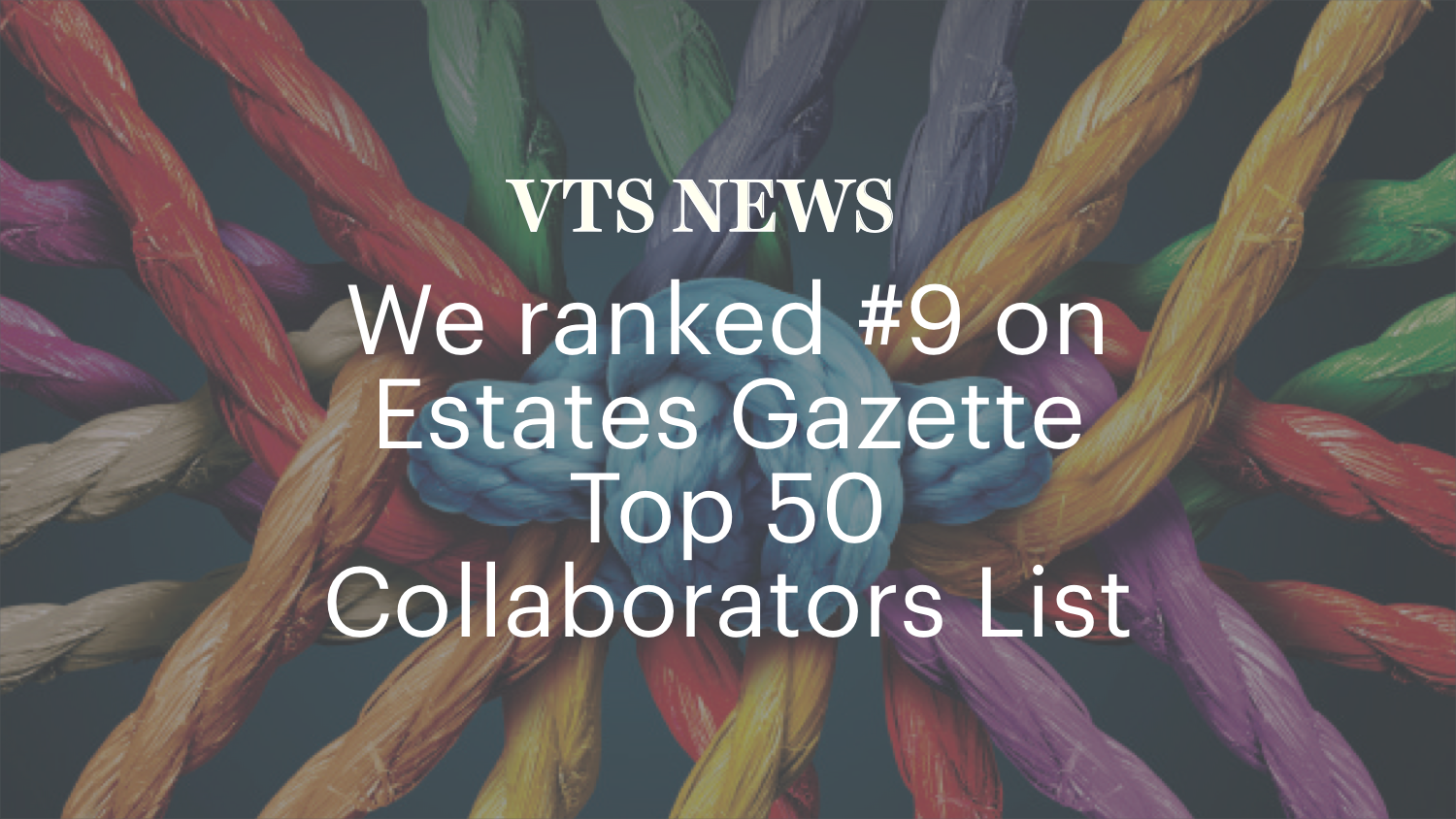 VTS Ranked #9 on Estates Gazette Top 50 Collaborators in Real Estate List