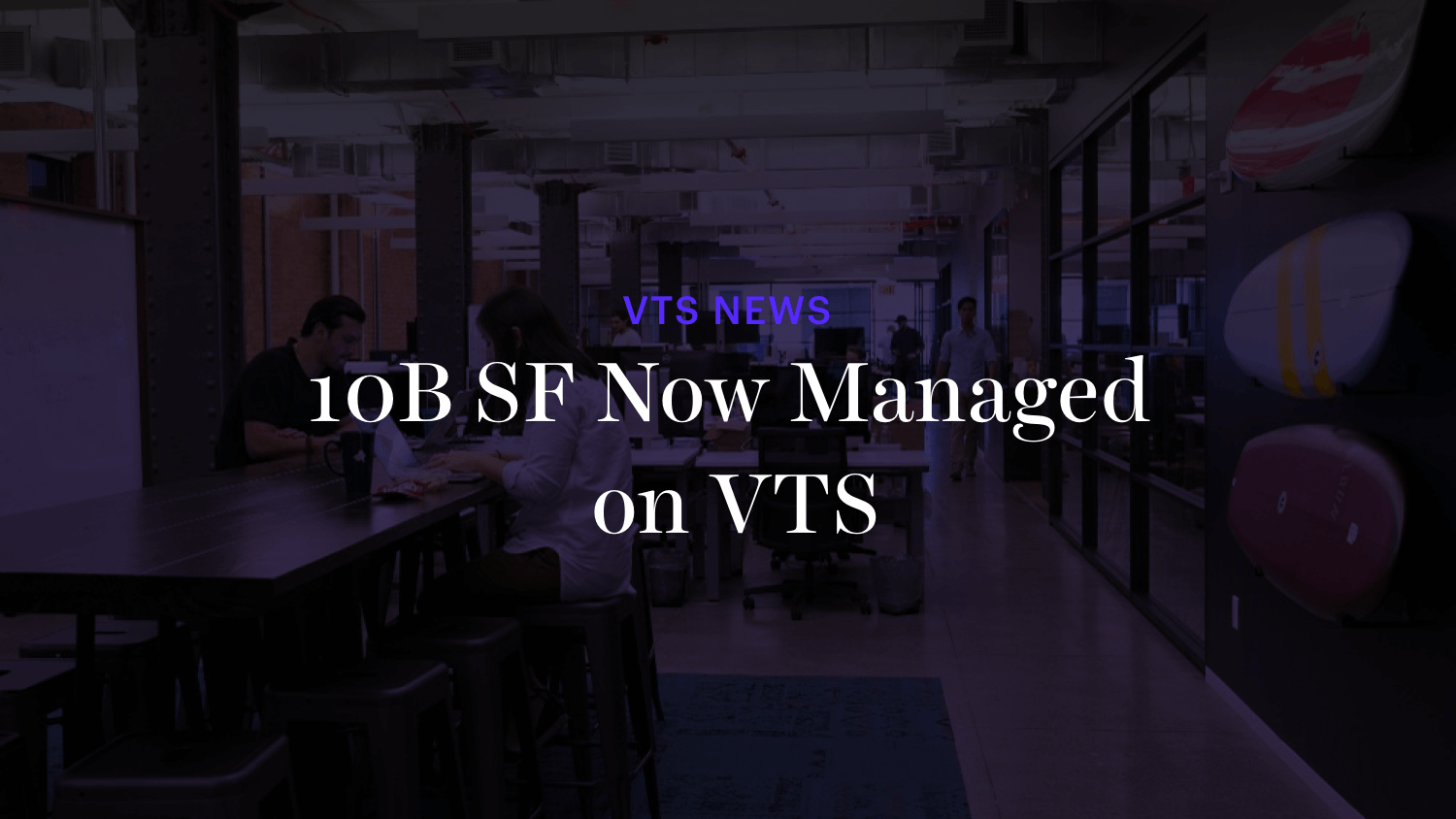 10B SF Now Managed on VTS Leasing and Asset Management Platform