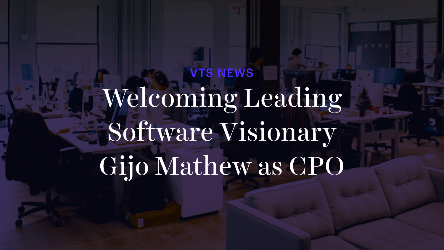 Welcoming Software Visionary Gijo Mathew as VTS' CPO