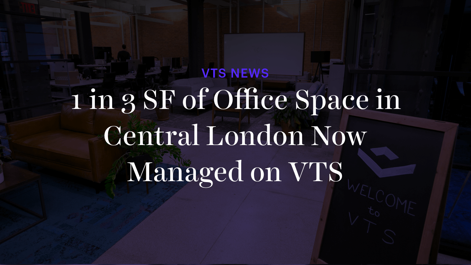 1 in 3 SF of Office Space in Central London Now Managed on VTS Leasing and Asset Management Platform