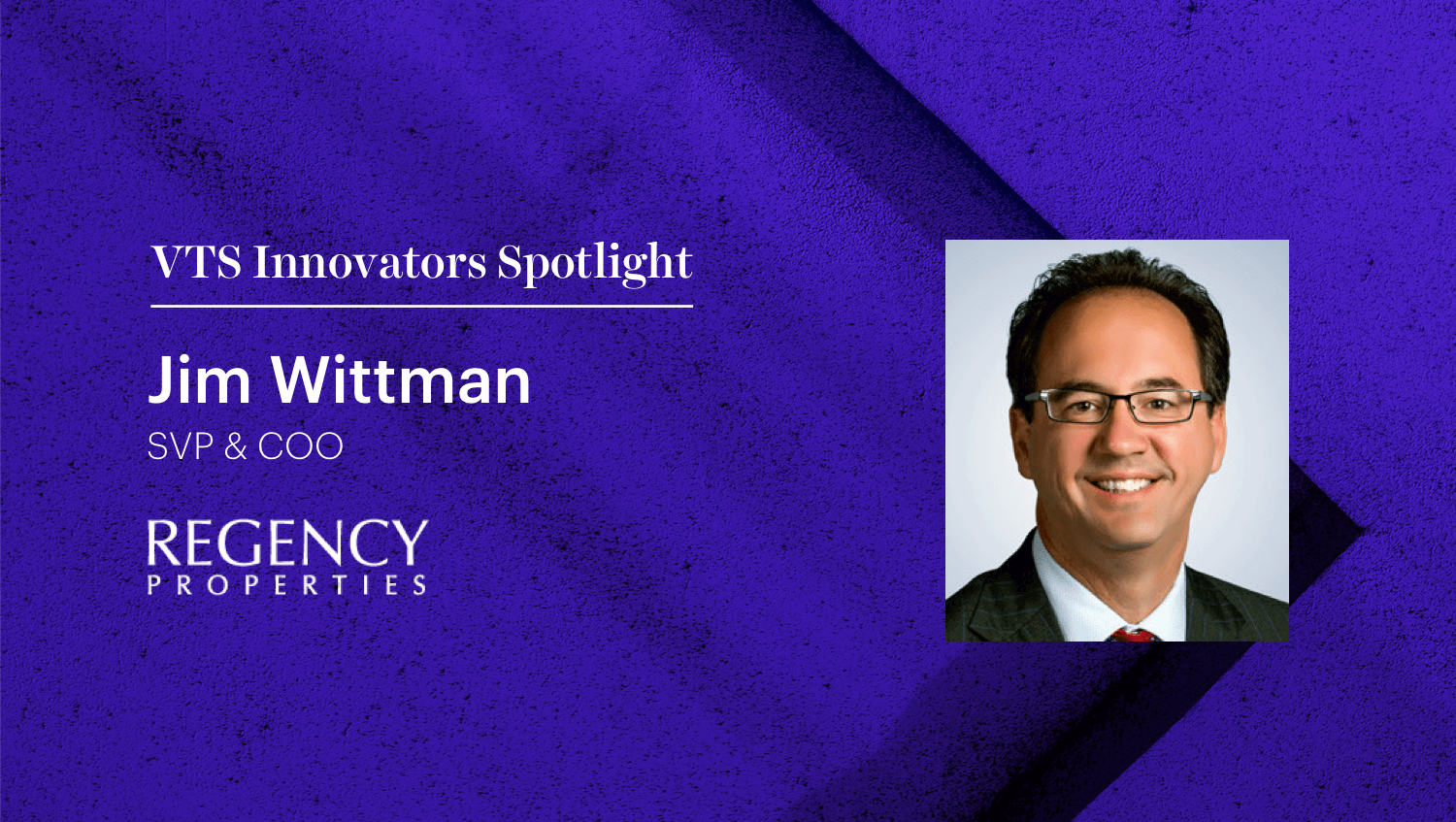 Regency Properties' Jim Wittman on Using Technology to Provide a Best-in-Class Local Retail Experience