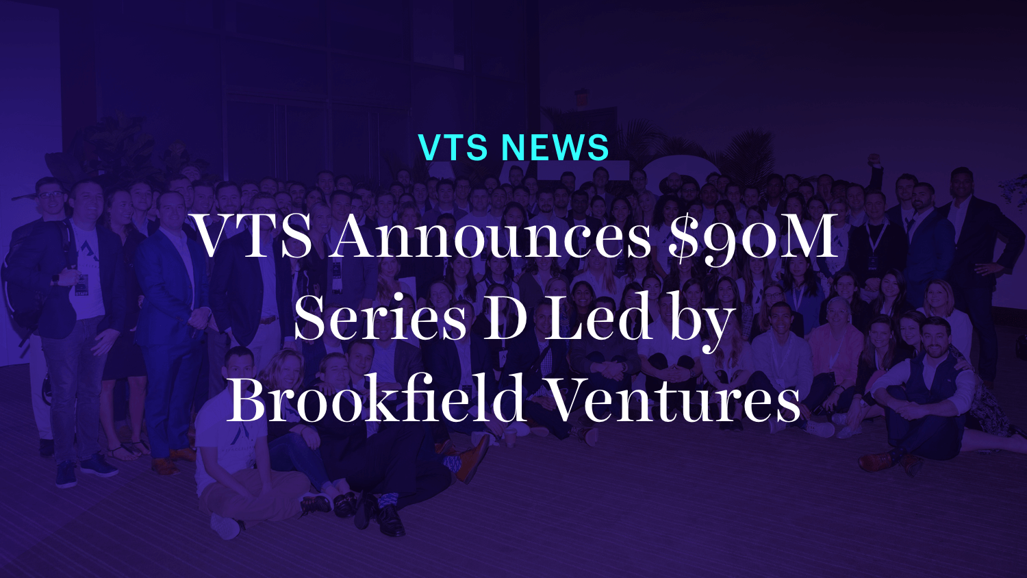 VTS Announces $90M Series D Led By Brookfield Ventures - The Largest Software Round in CRE History