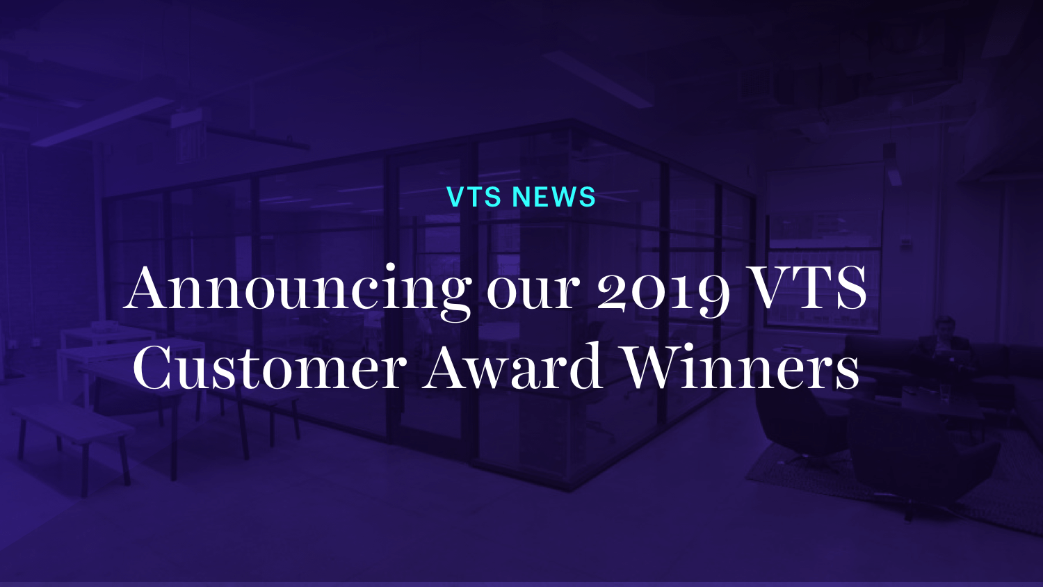Announcing our 2019 VTS Customer Award Winners