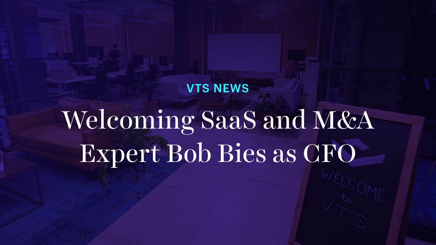 Welcoming SaaS and M&A Expert Bob Bies as CFO
