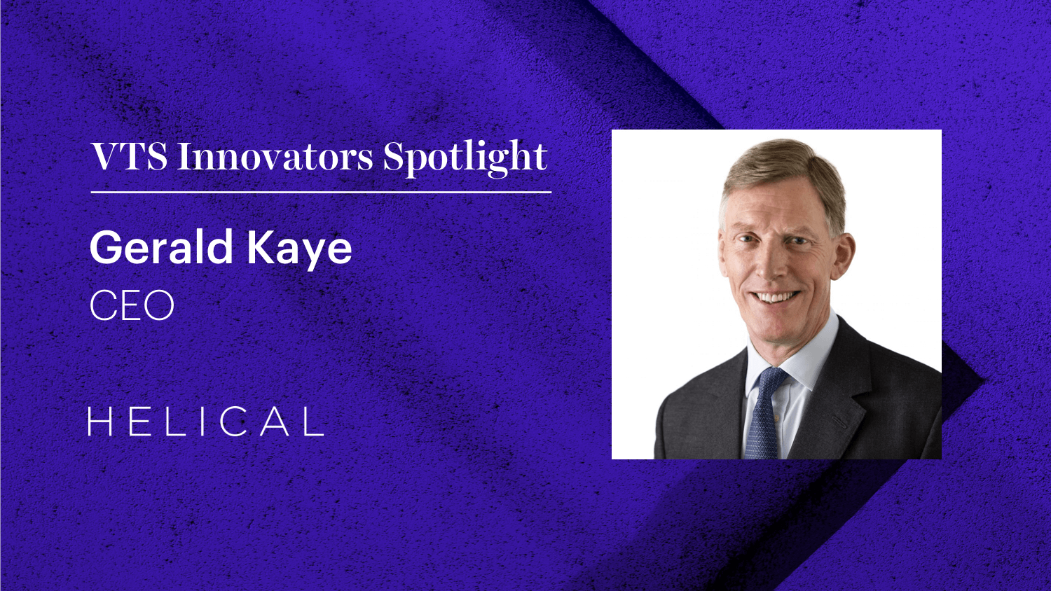 Helical CEO Gerald Kaye on How the Century-Old Firm is Using Technology to Remain Competitive
