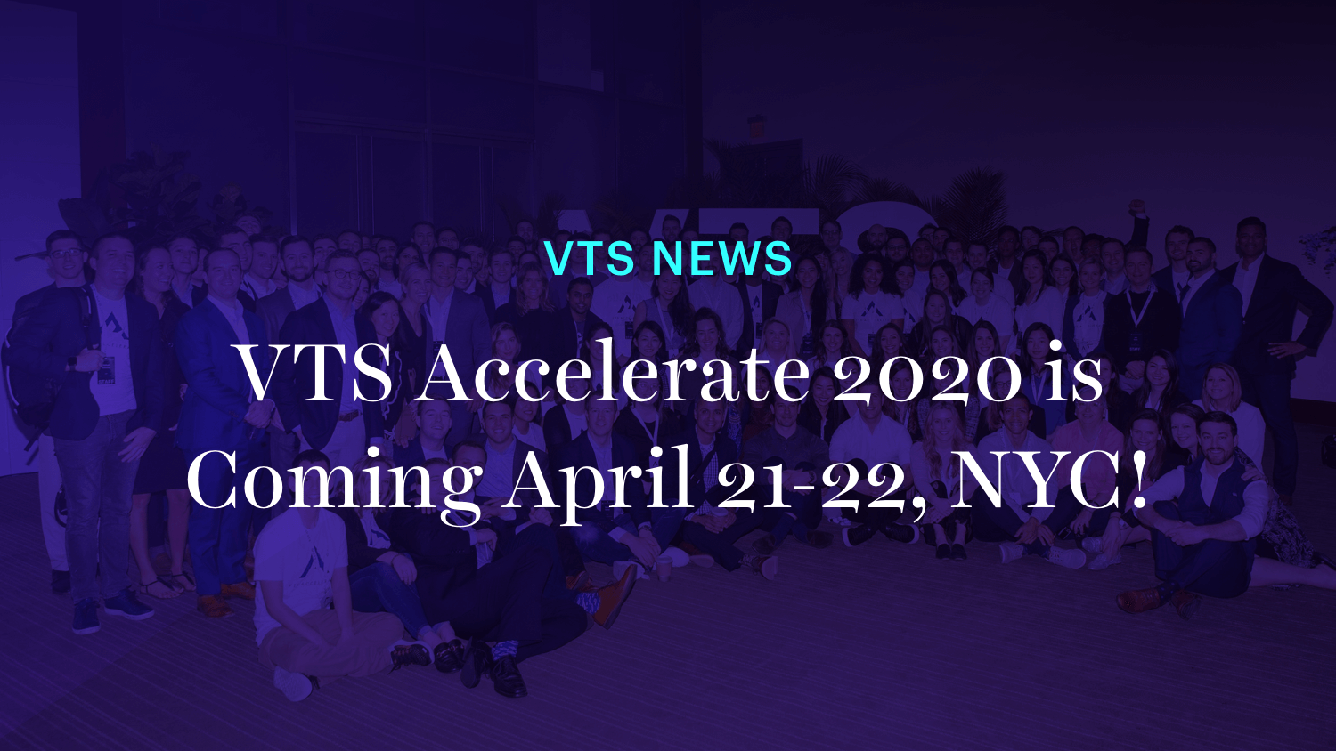 VTS Accelerate 2020 is Coming April 21-22, NYC!