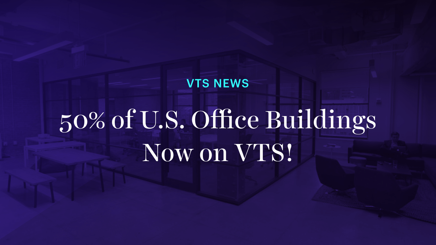 50% of U.S. Office Buildings Now on VTS!