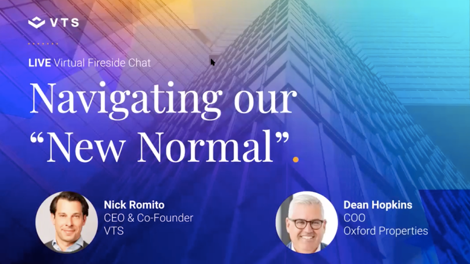 "A Virtual Fireside Chat with Oxford Properties' COO Dean Hopkins and VTS CEO Nick Romito on Navigating our New ""Normal."""