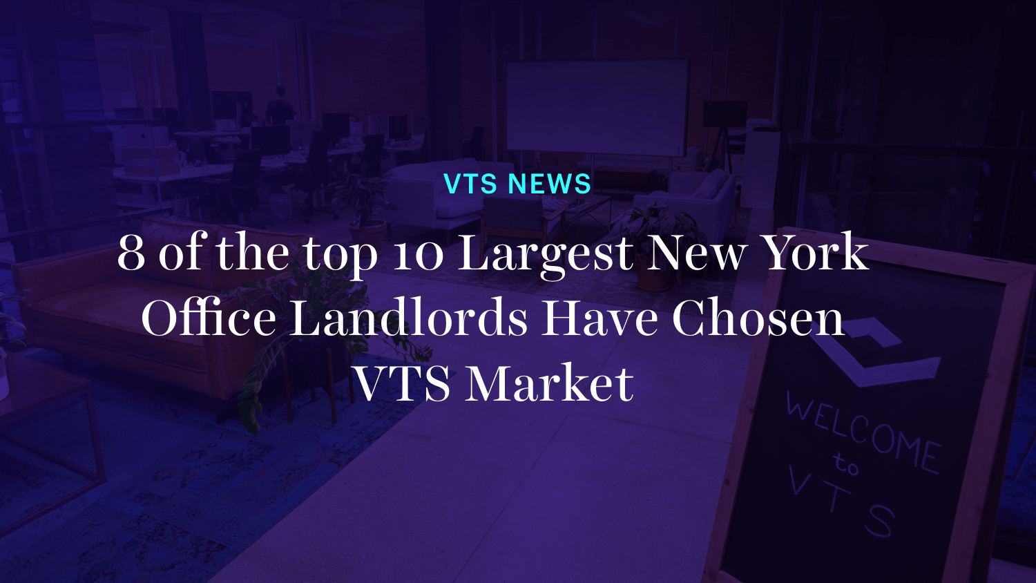 8 of the top 10 Largest New York Office Landlords Have Chosen VTS Market