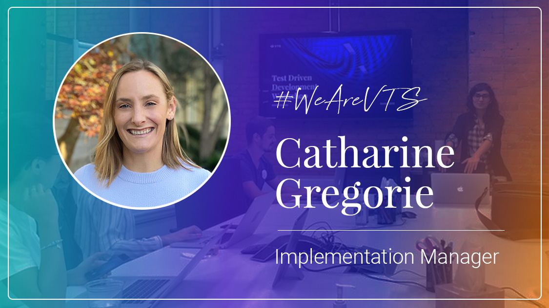 #WeAreVTS: Implementation Manager Catharine Gregorie on Not Being Afraid to Jump into New Opportunities