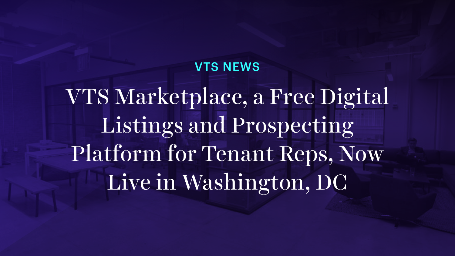 02.01.2021-VTS-Marketplace-a-Free-Digital-Listings-and-Prospecting-Platform-for-Tenant-Reps-Now-Live-in-Washington-DC