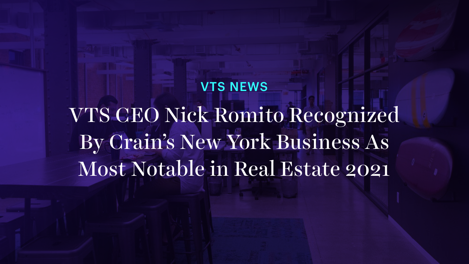 VTS CEO Nick Romito Recognized By Crain's New York Business As Most Notable in Real Estate 2021