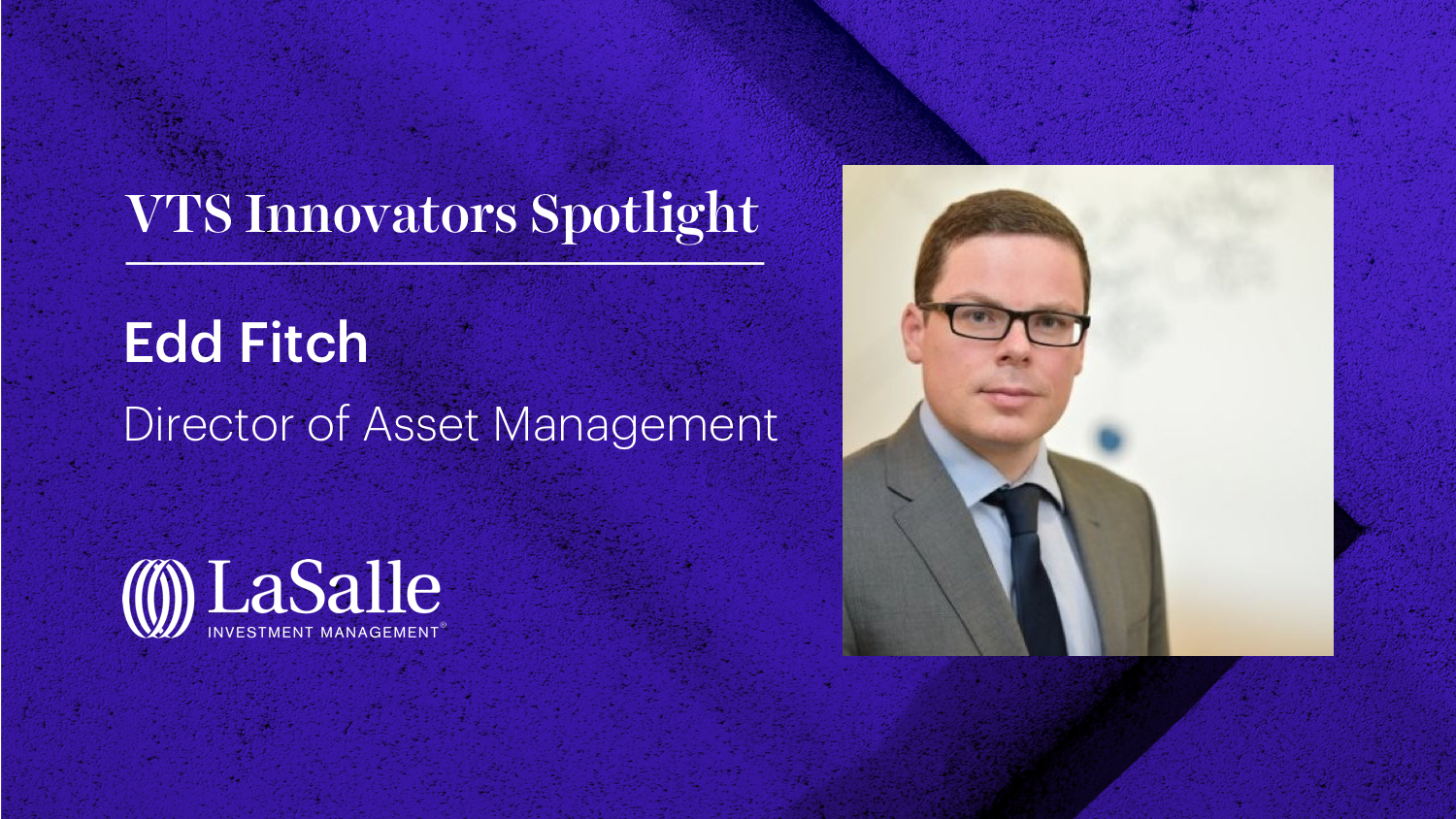 Edd Fitch, Director of Asset Management at LaSalle, on Using Technology to Connect with Teams and Industrial Tenants During a Pandemic