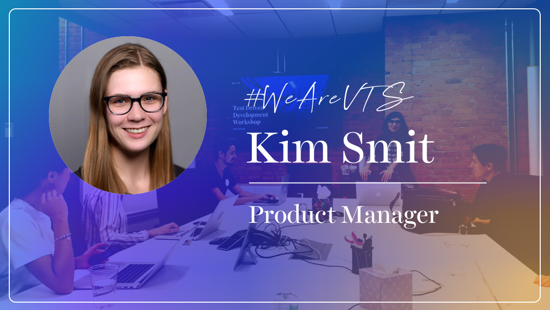 WeAreVTS - Product Manager Kim Smit on Finding the One Piece of the Role You're Passionate About