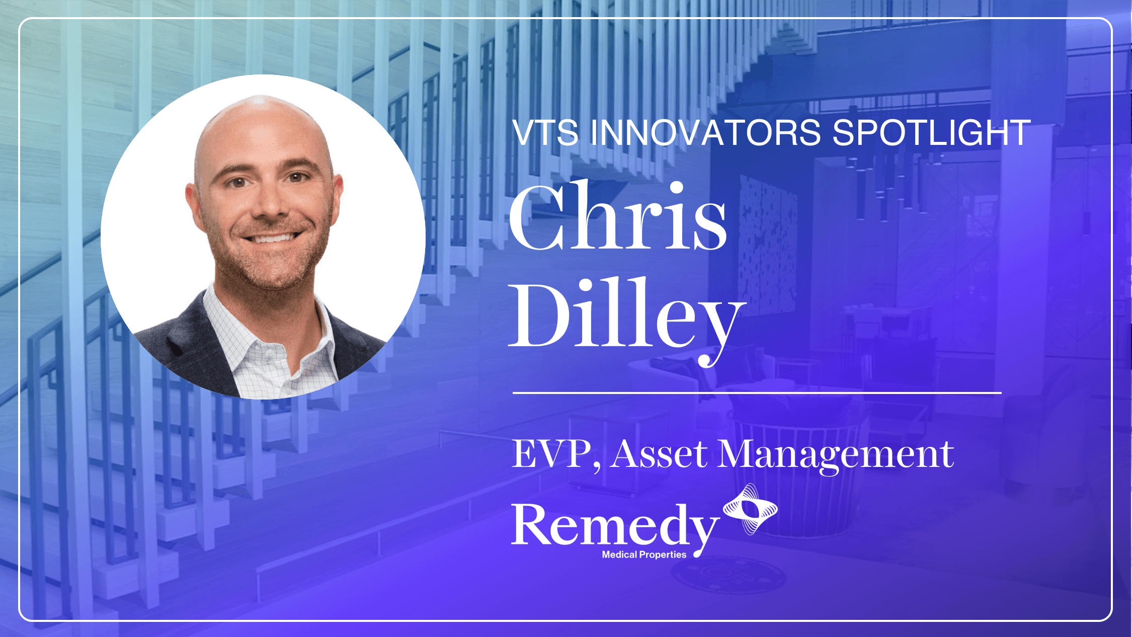 Chris Dilley, EVP Asset Management at Remedy Medical Properties, on the Need for Flexibility and Long-Term Partnerships with Tenants