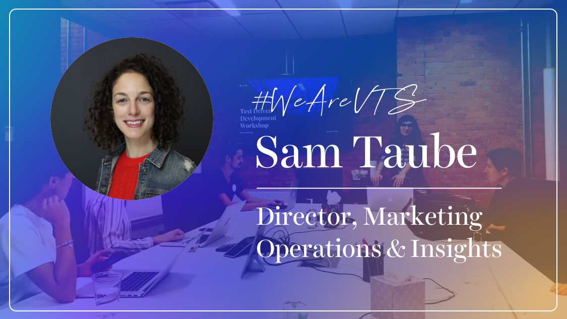 WeAreVTS: Marketing Operations Director Sam Taube on Always Being Curious
