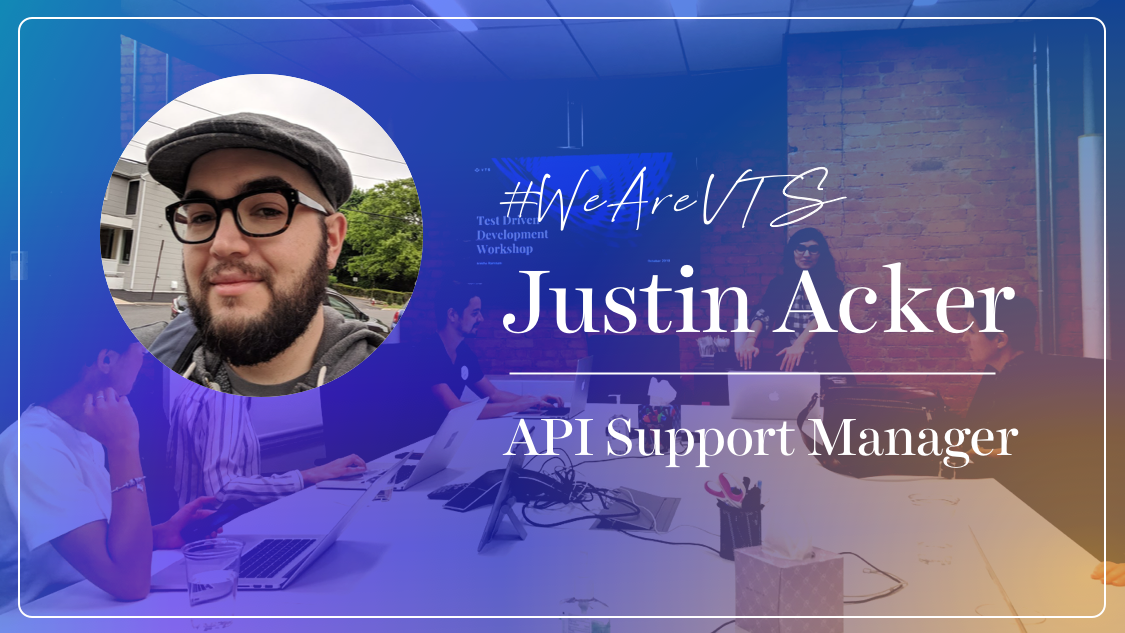 WeAreVTS: API Support Manager Justin Acker on Solving Technical and Emotional Puzzles