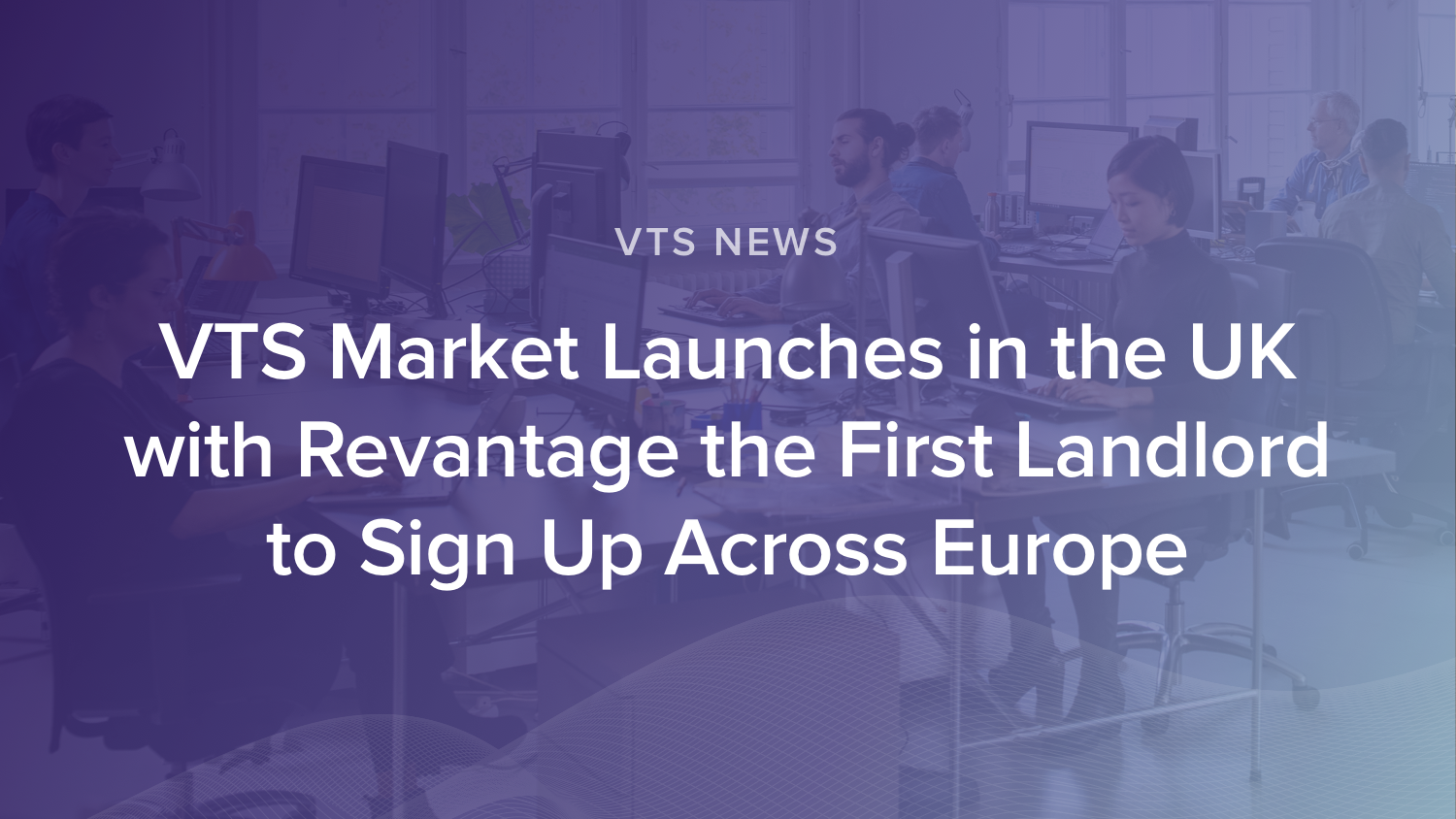 VTS Market Launches in the UK with Revantage the First Landlord to Sign Up Across Europe
